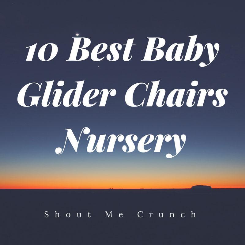10 Best Baby Glider Chairs Nursery