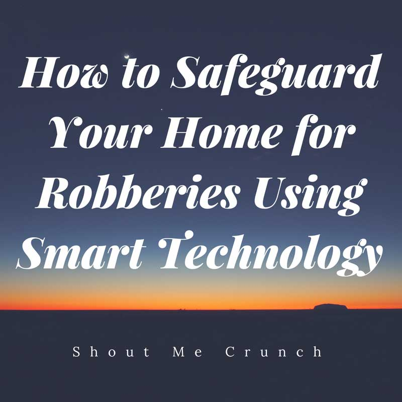 How to Safeguard Your Home from Robberies Using Smart Technology