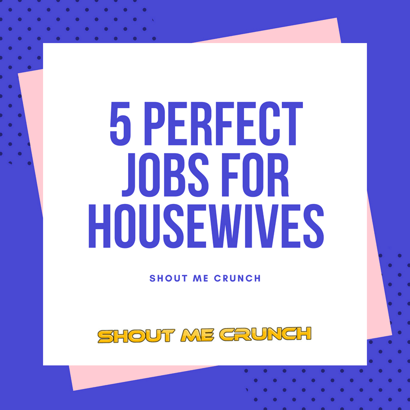 5 Perfect Jobs for Housewives - Earn Money from Home 1