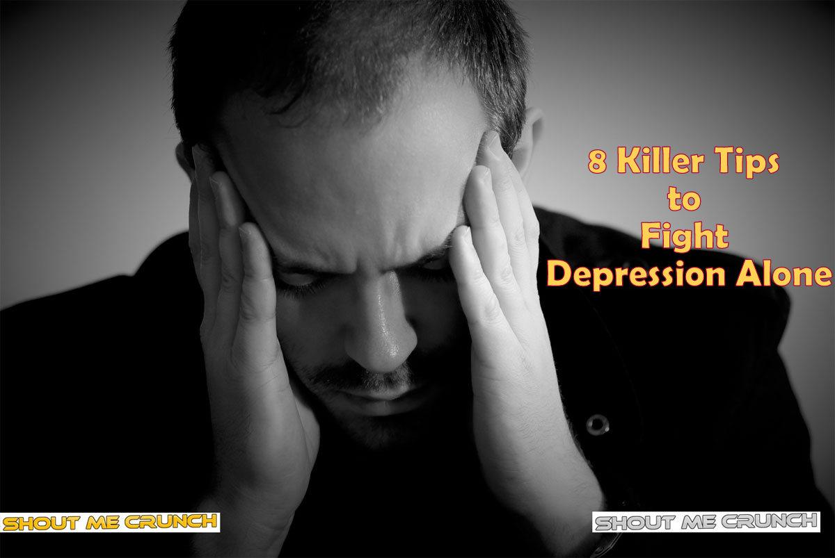 8 Killer Tips to Fight Depression Alone